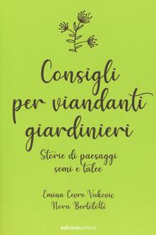 Consigli per viandanti giardinieri. Storie di paesaggi, semi e talee - Emina Cevro Vukovic,Nora Bertolotti - copertina