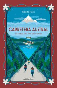 Libro Carretera Austral. La strada alla fine del mondo Alberto Fiorin