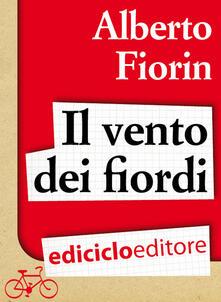 Il vento dei fiordi. In bicicletta da Venezia a Capo Nord sulla rotta del baccalà - Alberto Fiorin - ebook