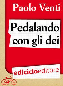 Pedalando con gli dei. Viaggio in bicicletta dal nordest alla Grecia inseguito dalle ire di Poseidone - Paolo Venti - ebook