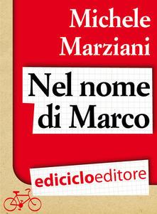Nel nome di Marco - Michele Marziani - ebook