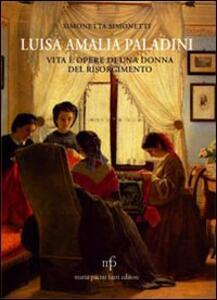 Luisa Amalia Paladini. Vita e opere di una donna del Risorgimento