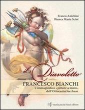 Il diavoletto Francesco Bianchi. L'immaginifico pittore a muro dell'ottocento lucchese