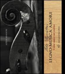 Fabio Piagentini. Legno musica amore. Come nasce un violino.pdf
