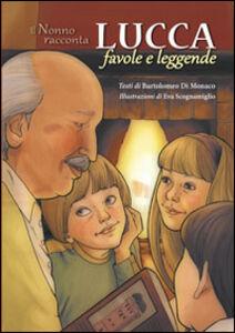 Libro Lucca favole e leggende. Il nonno racconta Bartolomeo Di Monaco