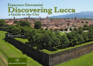 Discovering Lucca. A guide ...