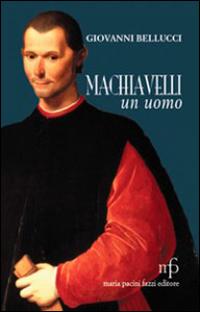 Machiavelli, un uomo