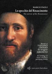 Lo specchio del Rinascimento. Novita su Tiziano e Dosso che ritraggono Ariosto. Ediz. italiana e inglese