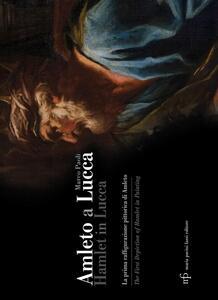 Amleto a Lucca. La prima raffigurazione pittorica di Amleto-Hamlet in Lucca. The First Depiction of Hamlet in Painting