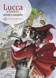 Lucca a fumetti. Misteri e leggende. Ediz. a colori - Antonio De Rosa - copertina
