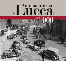 Vitalitart.it Automobilismo a Lucca nel '900 Image