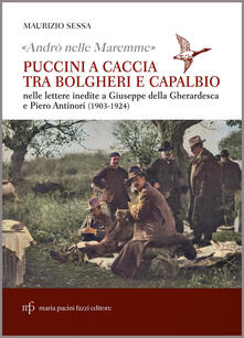 Capturtokyoedition.it «Andrò nelle Maremme». Puccini a caccia tra Bolgheri e Capalbio nelle lettere inedite a Giuseppe Della Gherardesca e Piero Antinori (1903-1924) Image