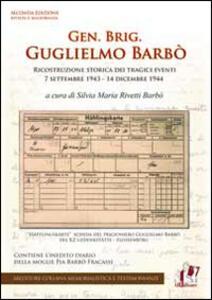 Gen. Brig. Guglielmo Barbò. Ricostruzione storica dei tragici eventi 7 settembre 1943-14 dicembre 1944