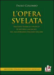 Steamcon.it L' opera svelata. Trattato tecnico e pratico di retorica musicale nel melodramma italiano dell'800 Image