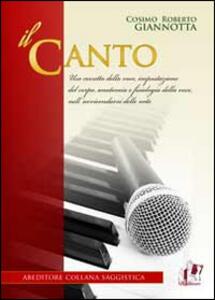 Il canto. Uso corretto della voce, impostazione del corpo, anatonia e fisiologia della voce, nell'avvicendarsi delle note