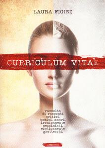 Curriculum Vitae. Raccolta di racconti critici, comici, amari, ironicamente pessimisti, eroticamente grotteschi.
