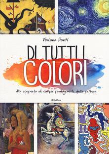 Filippodegasperi.it Di tutti i colori. Alla scoperta di cinque protagonisti della pittura. Ediz. a colori Image