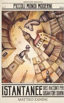 Istantanee. Dieci racconti per sognatori diurni - Matteo Zanini - copertina