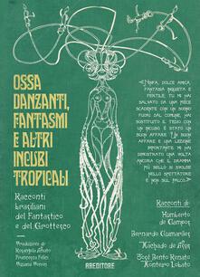 Listadelpopolo.it Ossa danzanti, fantasmi e altri incubi tropicali. Racconti brasiliani del fantastico e del grottesco Image
