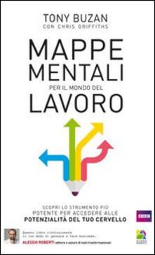 Mappe mentali per il mondo del lavoro. Rivoluziona il tuo modo di pensare e fare business potenziando le capacità del tuo cervello - Tony Buzan,Chris Griffith - copertina