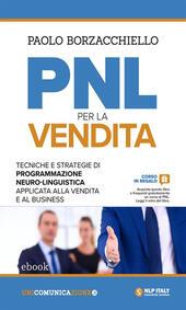 PNL per la vendita. Tecniche e strategie di programmazione neuro-linguistica applicata alla vendita e al business