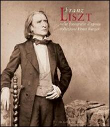 Fondazionesergioperlamusica.it Franz Liszt nelle fotografie d'epoca della collezione Ernst Burger. Ediz. italiana e inglese Image