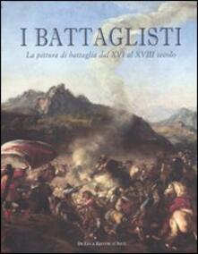 I battaglisti. La pittura di battaglia dal XVI al XVIII secolo. Catalogo della mostra (Tivoli, 16 giugno-30 ottobre 2011). Ediz. illustrata.pdf