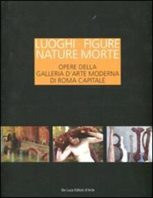 Luoghi figure nature morte. Opere della Galleria d'Arte Moderna di Roma Capitale. Catalogo della mostra (Roma, 19 novembre 2011-15 aprile 2012) - copertina