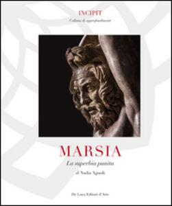 Foto Cover di Marsia. La superbia punita, Libro di Nadia Agnoli,Claudio Parisi Presicce, edito da De Luca Editori d'Arte