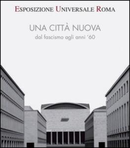 Foto Cover di Esposizione universale di Roma. Una città nuova dal fascismo agli anni '60, Libro di  edito da De Luca Editori d'Arte