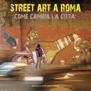 Libro Street art a Roma. Come cambia la città. Ediz. illustrata Mimmo Frassineti