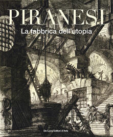 Piranesi. La fabbrica dell'utopia. Ediz. illustrata - copertina