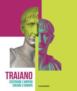 Traiano. Costruire l'Impero, creare l'Europa. Catalogo della mostra (Roma, 29 novembre 2017-16 settembre 2018). Ediz. a colori - copertina