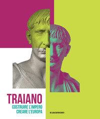 Traiano. Costruire l'Impero, creare l'Europa. Catalogo della mostra (Roma, 29 novembre 2017-16 settembre 2018). Ediz. a colori - - wuz.it