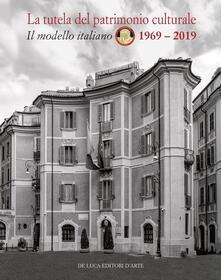 Lpgcsostenible.es La tutela del patrimonio culturale. Il modello italiano 1969-2019. Ediz. italiana e inglese Image