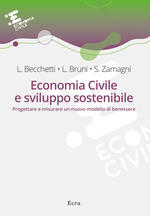Economia civile e sviluppo sostenibile. Progettare e misurare un nuovo modello di benessere