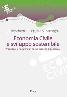 Economia civile e sviluppo sostenibile. Progettare e misurare un nuovo modello di benessere - Leonardo Becchetti,Luigino Bruni,Stefano Zamagni - copertina