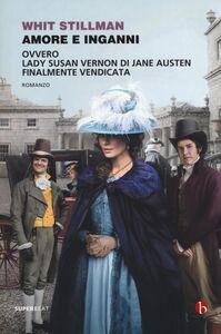 Libro Amore e inganni ovvero Lady Susan Vernon di Jane Austen finalmente vendicata Whit Stillman