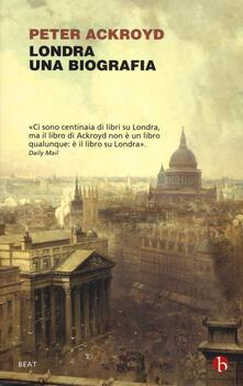 Londra. Una biografia - Peter Ackroyd - copertina