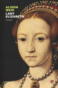 Lady Elizabeth - Alison Weir - copertina
