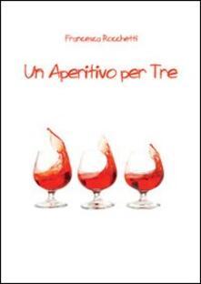 Un aperitivo per tre - Francesca Rocchetti - copertina