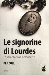 Le signorine di Lourdes. La vera storia di Bernadette