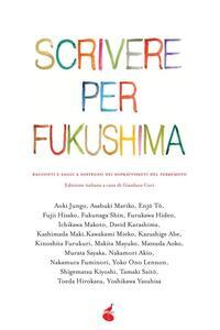 Scrivere per Fukushima. Racconti e saggi a sostegno dei sopravvissuti del terremoto