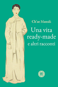 Una Una vita ready-made e altri racconti - Ch'ae Man-sik - wuz.it