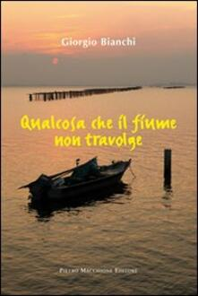 Qualcosa che il fiume non travolge - Giorgio Bianchi - copertina