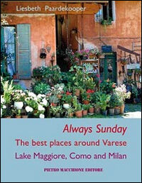Always sunday. The best places around Varese lake Maggiore, Como and Milan