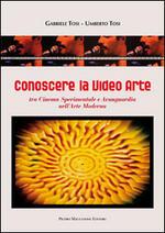 Conoscere la video arte. Tra cinema sperimentale e avanguardia nell'arte moderna