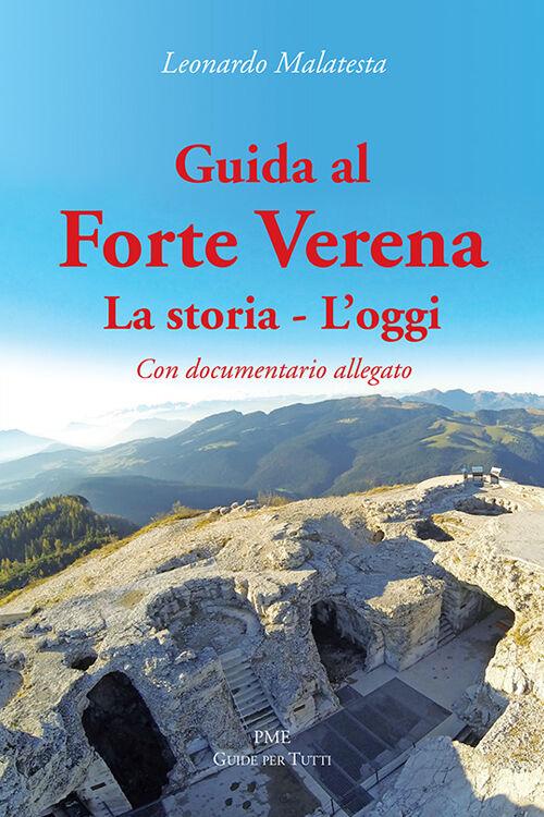 Guida al Forte Verena. La storia. L'oggi. Con DVD