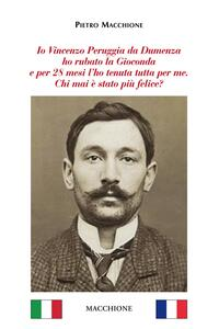 Io Vincenzo Peruggia da Dumenza ho rubato la Gioconda e per 28 mesi l'ho tenuta tutta per me. Chi mai è stato più felice?