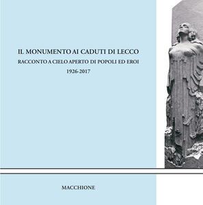 Il monumento ai caduti di Lecco. Racconto a cielo aperto di popoli ed eroi (1926-2017)